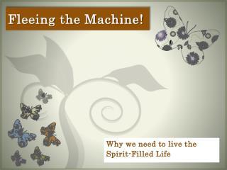 Fleeing the Machine