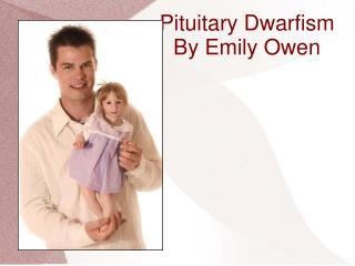 Pituitary Dwarfism By Emily Owen