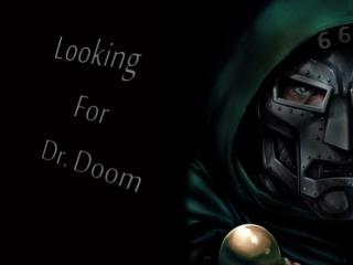 Looking For Dr. Doom