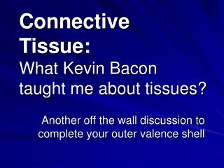 Connective Tissue:  What Kevin Bacon taught me about tissues