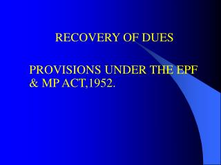 RECOVERY OF DUES    PROVISIONS UNDER THE EPF  MP ACT,1952.