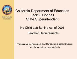 California Department of Education  Jack O Connell State Superintendent   No Child Left Behind Act of 2001    Teacher Re