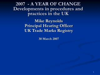 2007  - A YEAR OF CHANGE Developments in procedures and practices in the UK