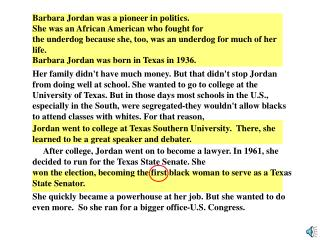 Barbara Jordan was a pioneer in politics. She was an African American who fought for the underdog because she, too, was