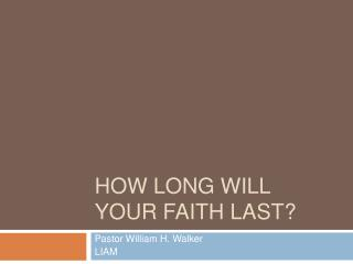 How Long Will Your Faith Last