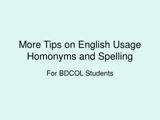 More Tips on English Usage Homonyms and Spelling