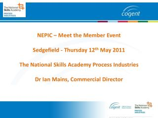 NEPIC   Meet the Member Event  Sedgefield - Thursday 12th May 2011  The National Skills Academy Process Industries  Dr I