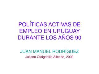 POL TICAS ACTIVAS DE EMPLEO EN URUGUAY DURANTE LOS A OS 90
