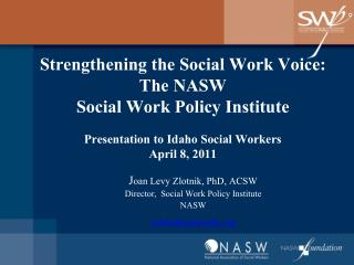 Strengthening the Social Work Voice: The NASW  Social Work Policy Institute  Presentation to Idaho Social Workers April
