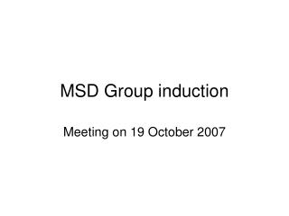 MSD Group induction