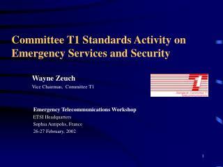 Wayne Zeuch Vice Chairman,  Committee T1    Emergency Telecommunications Workshop  ETSI Headquarters  Sophia Antipolis,