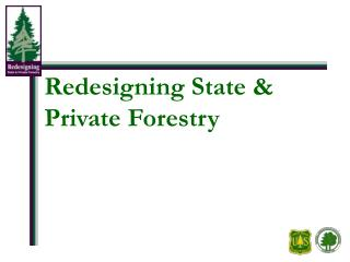 Redesigning State  Private Forestry