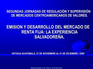 SEGUNDAS JORNADAS DE REGULACI N Y SUPERVISI N DE MERCADOS CENTROAMERICANOS DE VALORES.  EMISION Y DESARROLLO DEL MERCADO