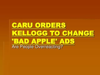 CARU ORDERS KELLOGG TO CHANGE BAD APPLE ADS