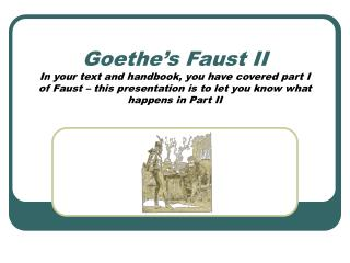 Goethe s Faust II In your text and handbook, you have covered part I  of Faust   this presentation is to let you know wh