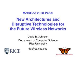 MobiHoc 2008 Panel  New Architectures and Disruptive Technologies for the Future Wireless Networks
