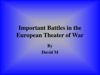 Important Battles in the European Theater of War