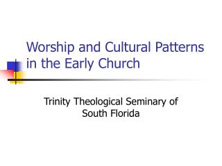 Worship and Cultural Patterns in the Early Church