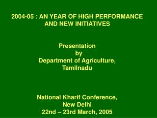 2004-05 : AN YEAR OF HIGH PERFORMANCE  AND NEW INITIATIVES   Presentation   by  Department of Agriculture,  Tamilnadu
