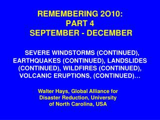 REMEMBERING 2O10:  PART 4  SEPTEMBER - DECEMBER     SEVERE WINDSTORMS CONTINUED, EARTHQUAKES CONTINUED, LANDSLIDES CONTI