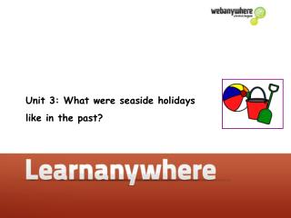 Unit 3: What were seaside holidays  like in the past