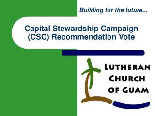 Capital Stewardship Campaign CSC Recommendation Vote