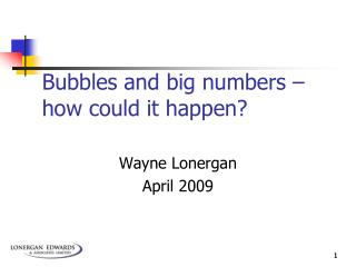 Bubbles and big numbers   how could it happen