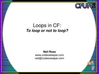 Loops in CF: To loop or not to loop