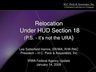 Relocation  Under HUD Section 18 P.S. - it s not the URA   Lee Satterfield Hamre, SR