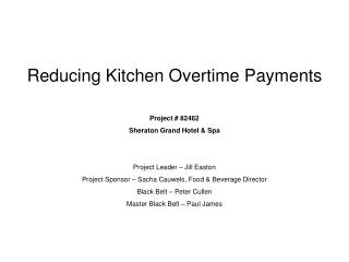 Reducing Kitchen Overtime Payments   Project  82462 Sheraton Grand Hotel  Spa   Project Leader   Jill Easton Project Spo