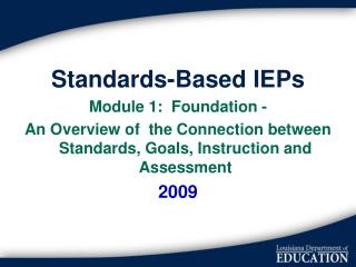 Standards-Based IEPs Module 1:  Foundation - An Overview of  the Connection between Standards, Goals, Instruction and As