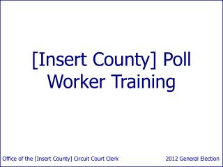 [Insert County] Poll Worker Training