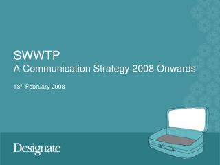 SWWTP A Communication Strategy 2008 Onwards