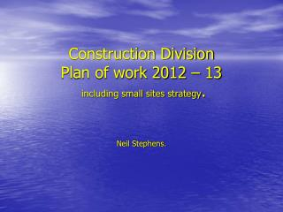 Construction Division Plan of work 2012   13  including small sites strategy.