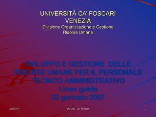 UNIVERSIT  CA  FOSCARI VENEZIA Divisione Organizzazione e Gestione  Risorse Umane    SVILUPPO E GESTIONE  DELLE RISORSE
