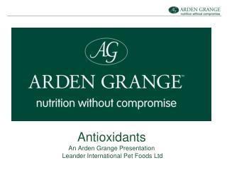 Antioxidants An Arden Grange Presentation  Leander International Pet Foods Ltd