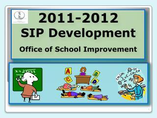 2011-2012 SIP Development  Office of School Improvement