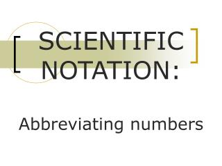 SCIENTIFIC NOTATION:  Abbreviating numbers