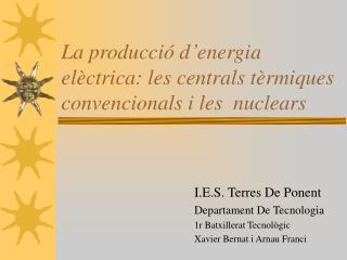 La producci  d energia el ctrica: les centrals t rmiques convencionals i les  nuclears