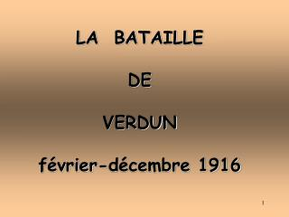 LA  BATAILLE  DE  VERDUN  f vrier-d cembre 1916