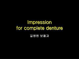Impression                       for complete denture