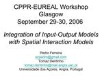 CPPR-EUREAL Workshop Glasgow  September 29-30, 2006  Integration of Input-Output Models with Spatial Interaction Models