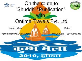 Kumbh Mela                                                                    Dates:    Venue: Haridwar, Uttaranchal