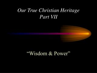 Our True Christian Heritage  Part VII