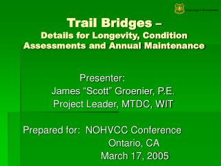 Trail Bridges    Details for Longevity, Condition Assessments and Annual Maintenance