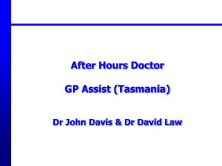 After Hours Doctor  GP Assist Tasmania   Dr John Davis  Dr David Law