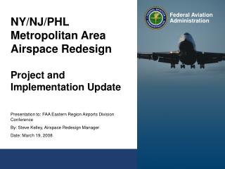 Presentation to: FAA Eastern Region Airports Division Conference  By: Steve Kelley, Airspace Redesign Manager Date: Marc