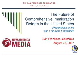 The Future of Comprehensive Immigration Reform in the United States Presentation to the  San Francisco Foundation