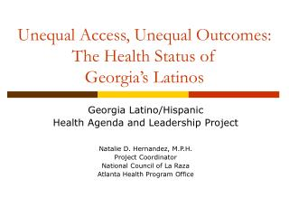 Unequal Access, Unequal Outcomes:  The Health Status of  Georgia s Latinos