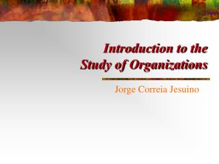 Introduction to the  Study of Organizations